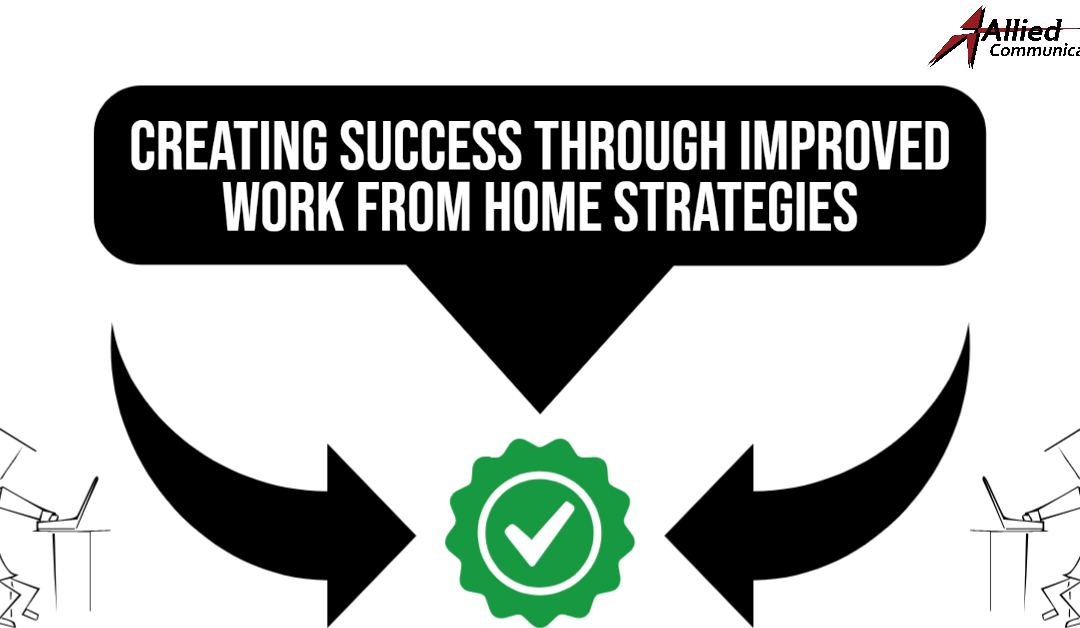 Creating Success Through Improved Work from Home Strategies