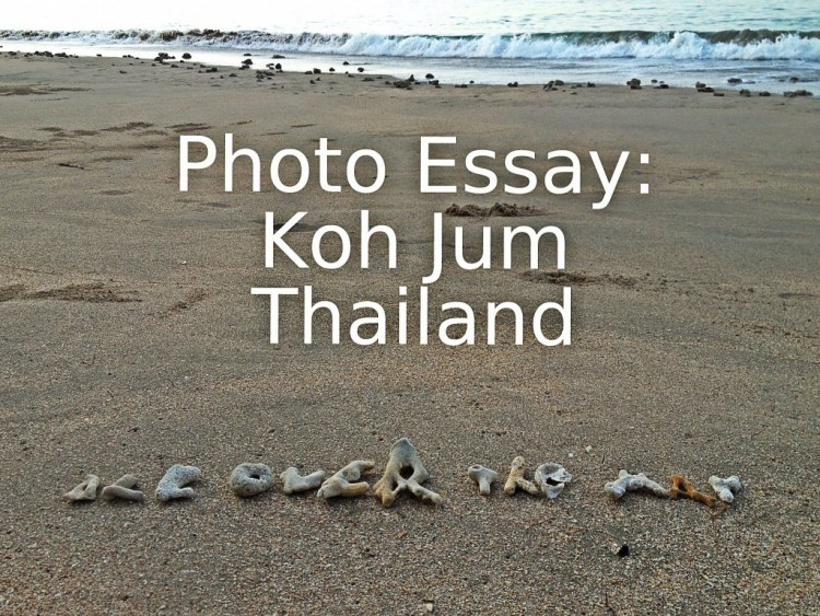 Photo Essay: Koh Jum, Thailand
