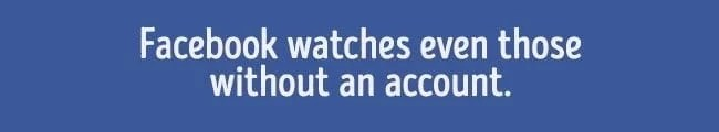 Facebook watches you