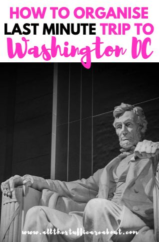 how to organise last minute trip to washington dc allthestufficareabout
