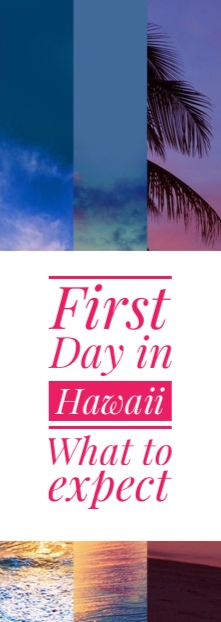 First day in Hawaii what to epect