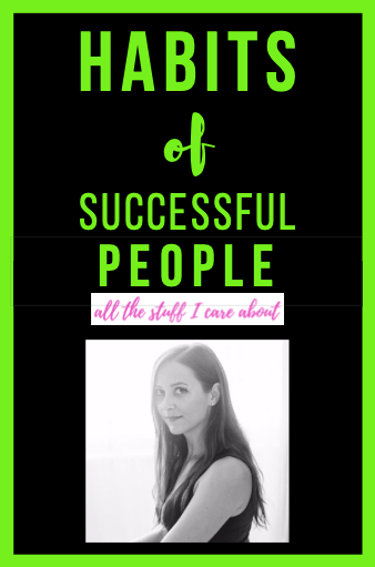 habbits of successful people allthestufficareabout life business tips productivity