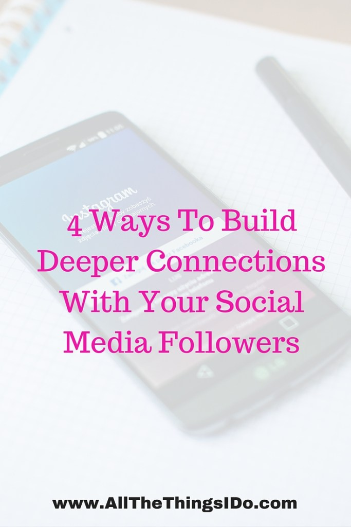 4 Ways To Build Deeper Connections With Your Social Media Followers