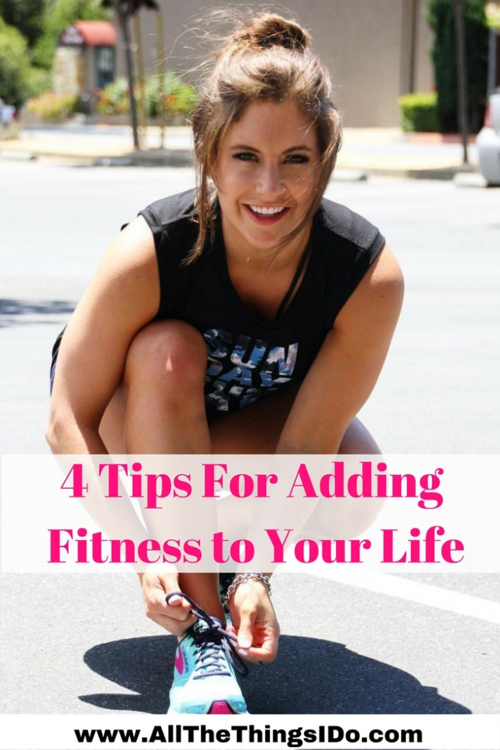 4 Tips For Adding Fitness to Your Life