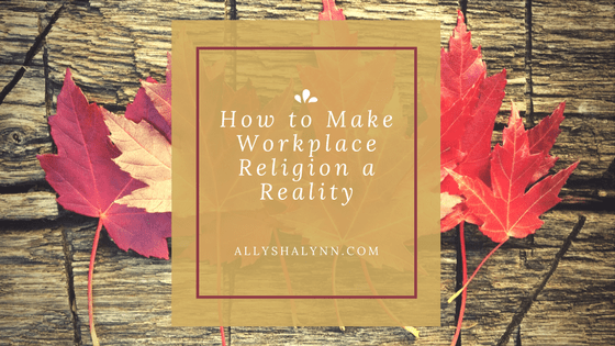 How to Make Workplace Religion a Reality