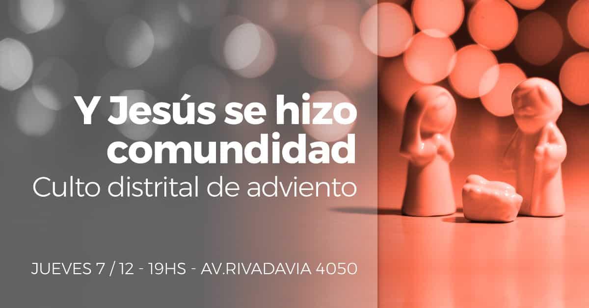 Y Jesús se hizo comundidad: Culto distrital de adviento