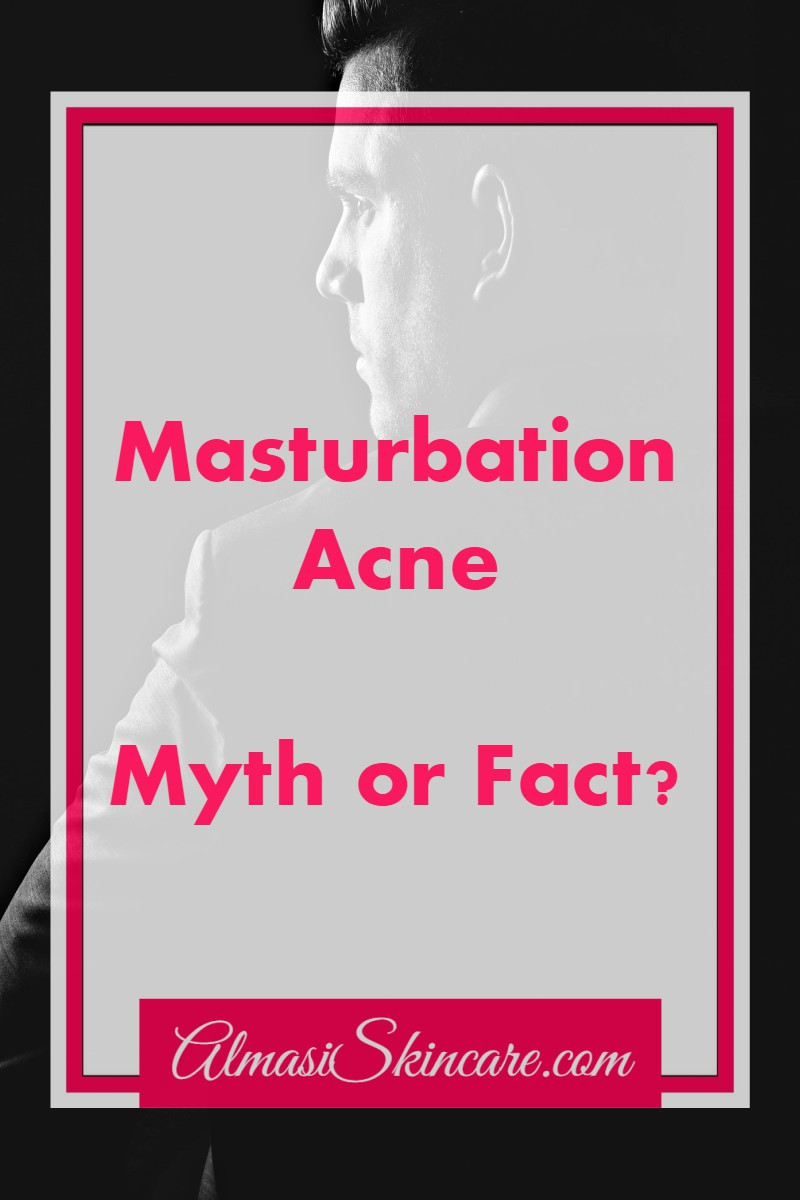 Acne and masturbation sorry, that