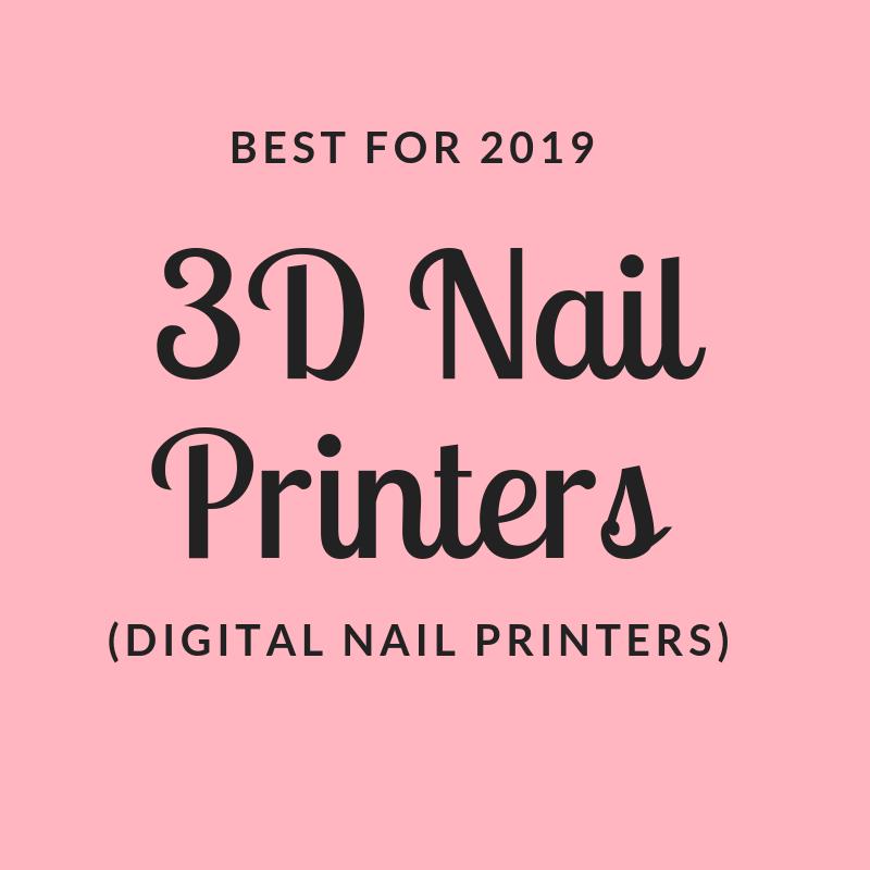 Best 3D Nail Printers