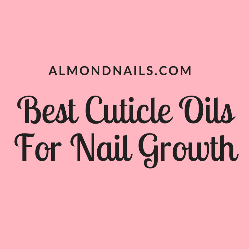 Best Cuticle Oil For Nail Growth