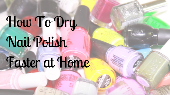 How To Dry Nail Polish Faster At Home In 1 Minutes Or Less