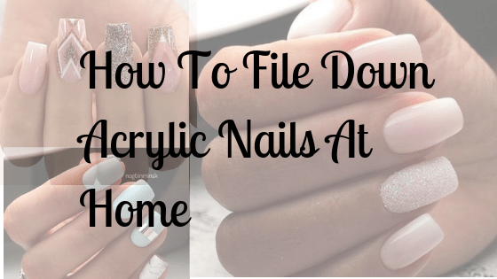 How To File Down Acrylic Nails At Home