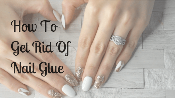 How To Get Rid Of Nail Glue