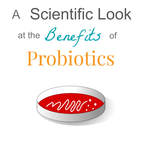 A Scientific Look at the Benefits of Probiotics