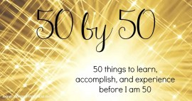 50 by 50: 50 Things to Learn, Accomplish, and Experience Before I Turn 50