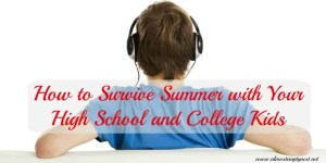How to survive the summer with your high school and college kids