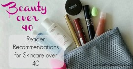 Beauty over 40: Reader Recommendations for Skincare over 40