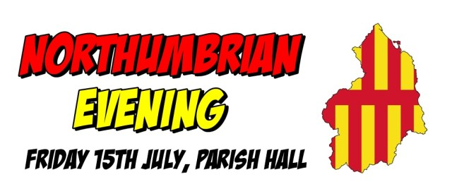 "The Northumbrian Flag with the words ""Northumbrian Evening: Friday 15th July, parish hall"""