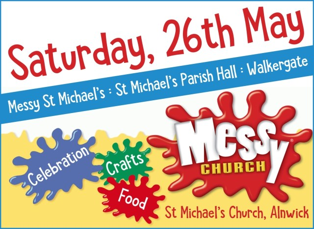 "A brightly coloured banner with paint splodges in which the words ""celebration"", ""crafts"", ""food"" and ""Messy Church"" are visible, along with the text ""Saturday, 26th May, Messy St Michaels, Parish Hall, Walkergate"""