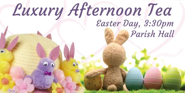 """An image of an Easter bonnet, a stuffed rabbit, and four eggs with text above reading """"Luxury Afternoon Tea, Easter Day 3:30pm, Parish Hall"""""""