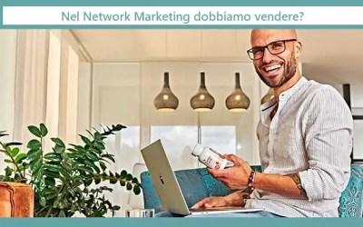 Nel Network Marketing / Multilivello NON si deve vendere???