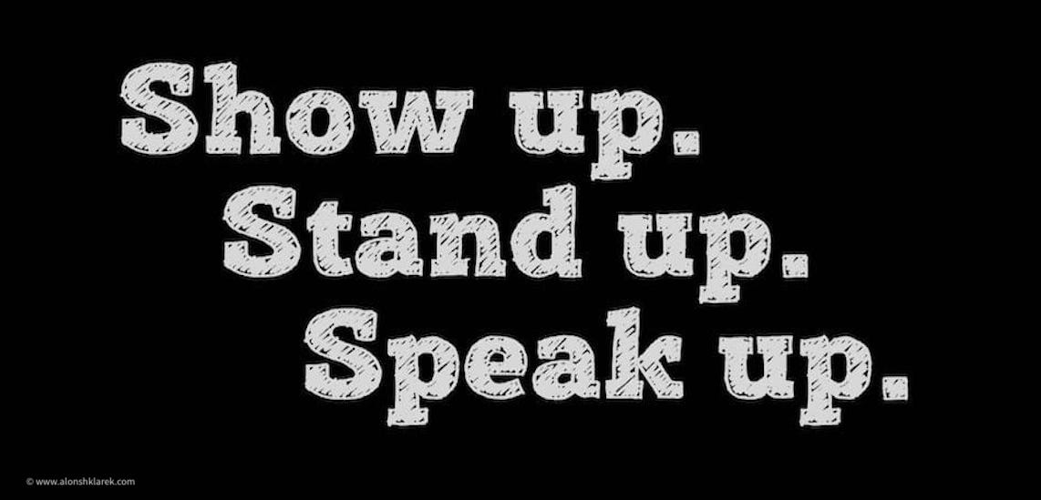 Show up. Stand up. Speak up.