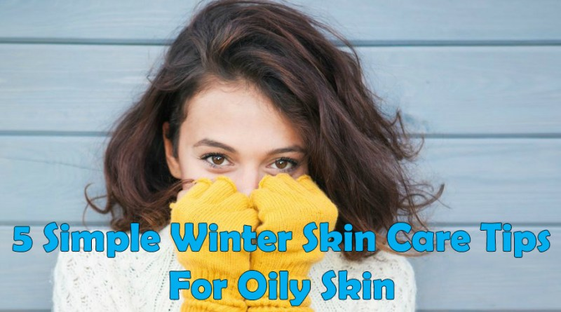 Winter Skin Care Tips For Oily Skin