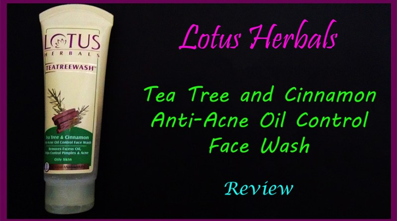 Lotus Herbals Tea Tree And Cinnamon Anti-Acne Oil Control Face Wash Review