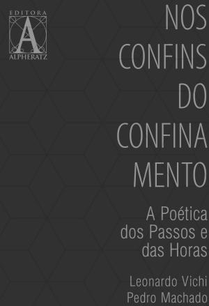 Nos Confins do Confinamento – A Poética dos Passos e das Horas