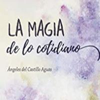 Reseña del libro de poemas y relatos La magia de lo cotidiano