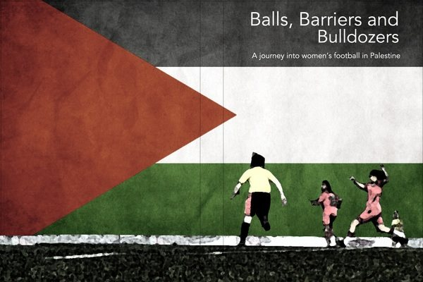 Balls, Barriers and Bulldozers: A journey into women's football in Palestine