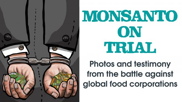 Monsanto on trial: Photos and testimony from the battle against global food corporations