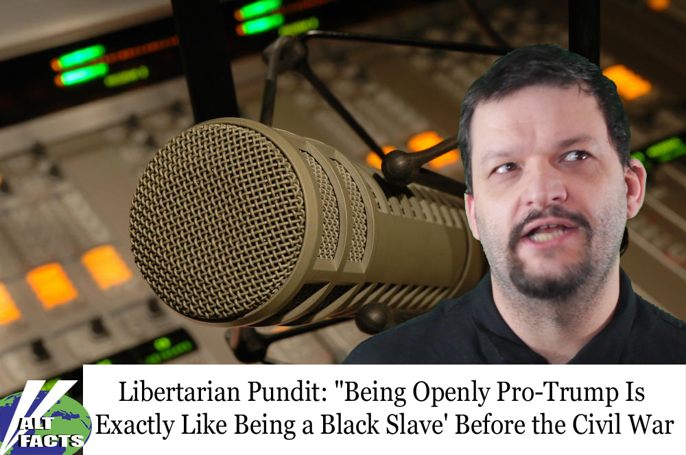 "Libertarian Pundit: ""Being Openly Pro-Trump Is Exactly Like Being a Black Slave' Before the Civil War"