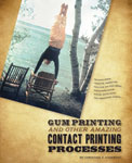 Gum Printing and Other Amazing Contact Printing Processes Christina Z Anderson