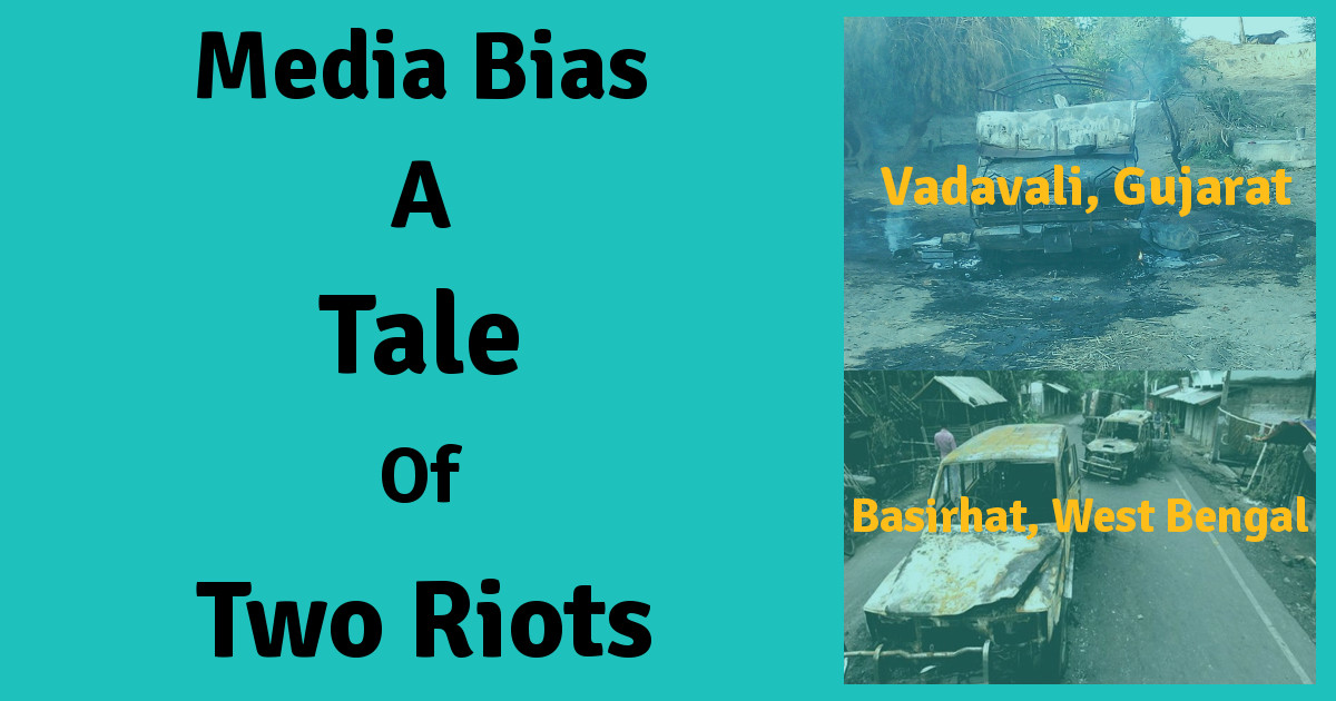 Media bias: A tale of two riots – Basirhat in West Bengal vs Vadavali in Gujarat
