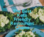 The Best Keto Friendly Restaurant Chains