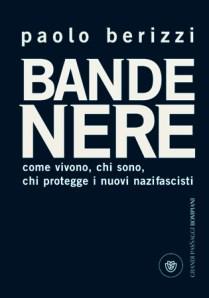 Paolo Berizzi: Bande Nere. Wie sie leben, wer sie sind, und wer die neuen Nazifaschisten beschützt.