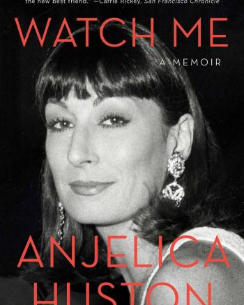 Watch Me: A Memoir by Anjelica Huston