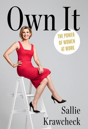 Own It: The Power of Women at Work by Sally Krawcheck