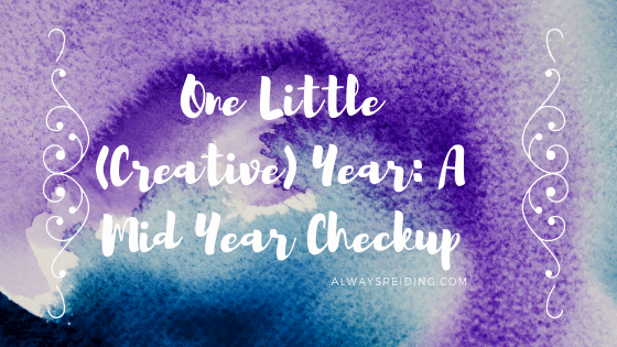 One Little (Creative) Year: Mid Year in One Little Word