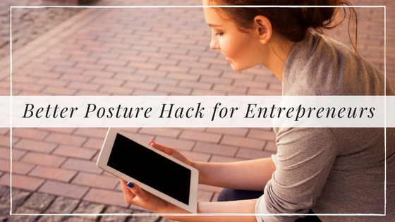 Better Posture Hack for Entrepreneurs, Alyssa Coleman, wellness, productivity, creative entrepreneur