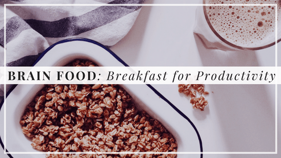 Brain Food, Breakfast for productivity, Alyssa Coleman, wellness, productivity, creative entrepreneur