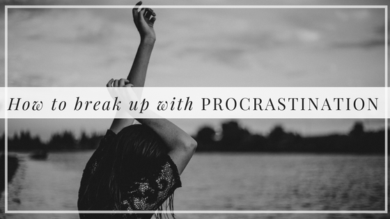How to break up with procrastination, Alyssa Coleman, wellness, productivity, creative entrepreneur