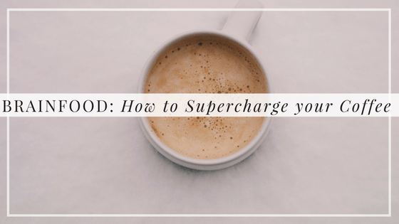BRAINFOOD: How to Supercharge your Coffee