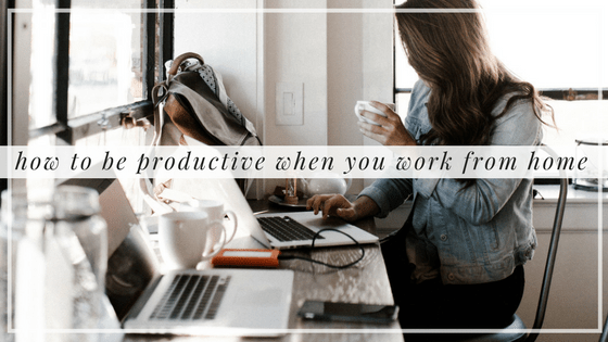 How To Be Productive When You Work From Home