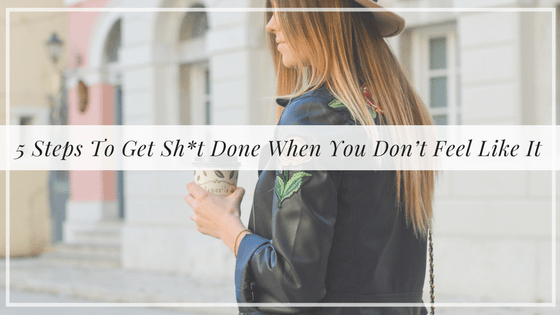 5 steps to get sh*t done when you don't feel like it, Alyssa Coleman, wellness, productivity, creative entrepreneur