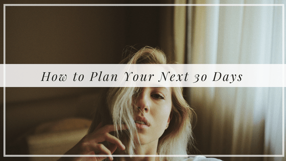 How to Plan Your Next 30 Days