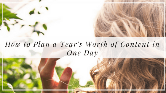 How to Plan a Year's Worth of Content in a Day