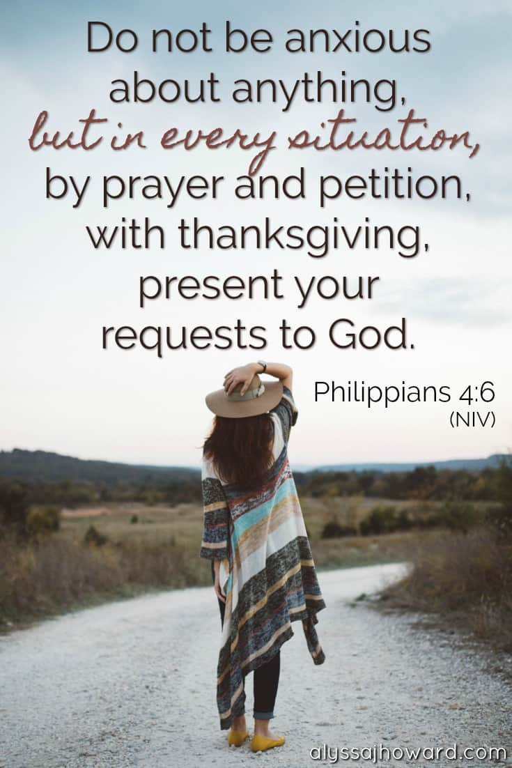 Do not be anxious about anything, but in every situation, by prayer and petition, with thanksgiving, present your requests to God. - Philippians 4:6
