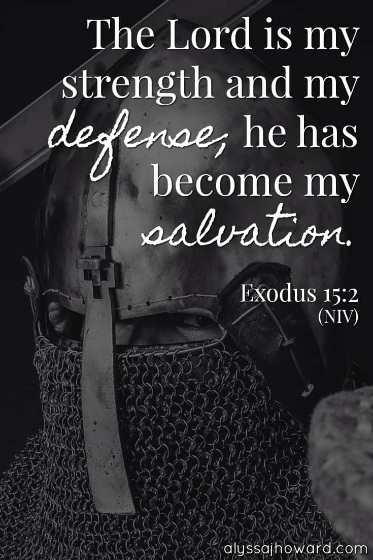 The Lord is my strength and my defense; he has become my salvation. - Exodus 15:2