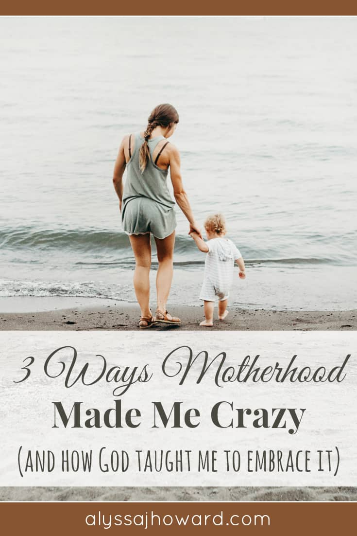 3 Ways Motherhood Made Me Crazy (and how God taught me to embrace it) | alyssajhoward.com